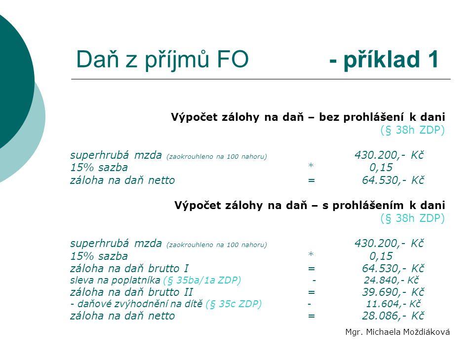 Daň z příjmů FO - příklad 1 Mgr. Michaela Moždiáková Výpočet zálohy na daň – bez prohlášení k dani (§ 38h ZDP) superhrubá mzda (zaokrouhleno na 100 na