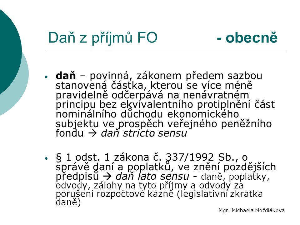 Daň z příjmů FO - obecně Mgr. Michaela Moždiáková daň – povinná, zákonem předem sazbou stanovená částka, kterou se více méně pravidelně odčerpává na n