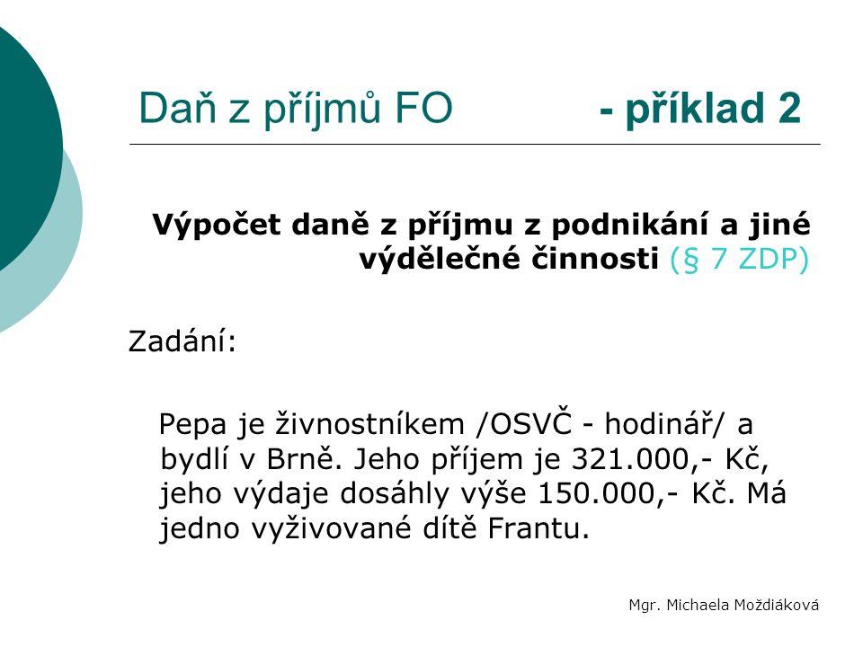 Daň z příjmů FO - příklad 2 Mgr. Michaela Moždiáková Výpočet daně z příjmu z podnikání a jiné výdělečné činnosti (§ 7 ZDP) Zadání: Pepa je živnostníke
