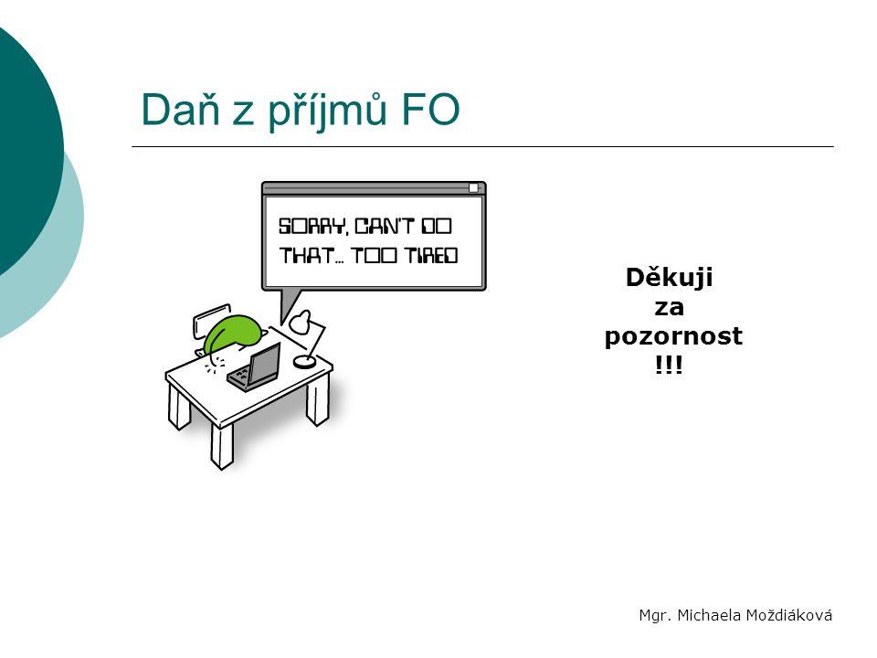 Daň z příjmů FO Mgr. Michaela Moždiáková Děkuji za pozornost !!!