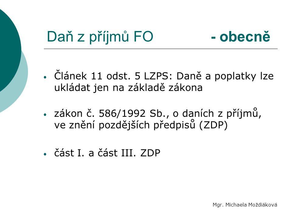 Daň z příjmů FO - obecně Mgr. Michaela Moždiáková Článek 11 odst. 5 LZPS: Daně a poplatky lze ukládat jen na základě zákona zákon č. 586/1992 Sb., o d