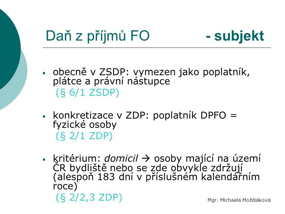Daň z příjmů FO - subjekt Mgr. Michaela Moždiáková obecně v ZSDP: vymezen jako poplatník, plátce a právní nástupce (§ 6/1 ZSDP) konkretizace v ZDP: po