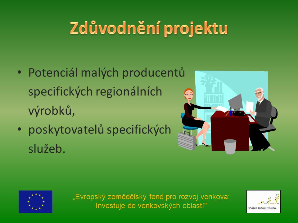 """Potenciál malých producentů specifických regionálních výrobků, poskytovatelů specifických služeb. """"Evropský zemědělský fond pro rozvoj venkova: Invest"""