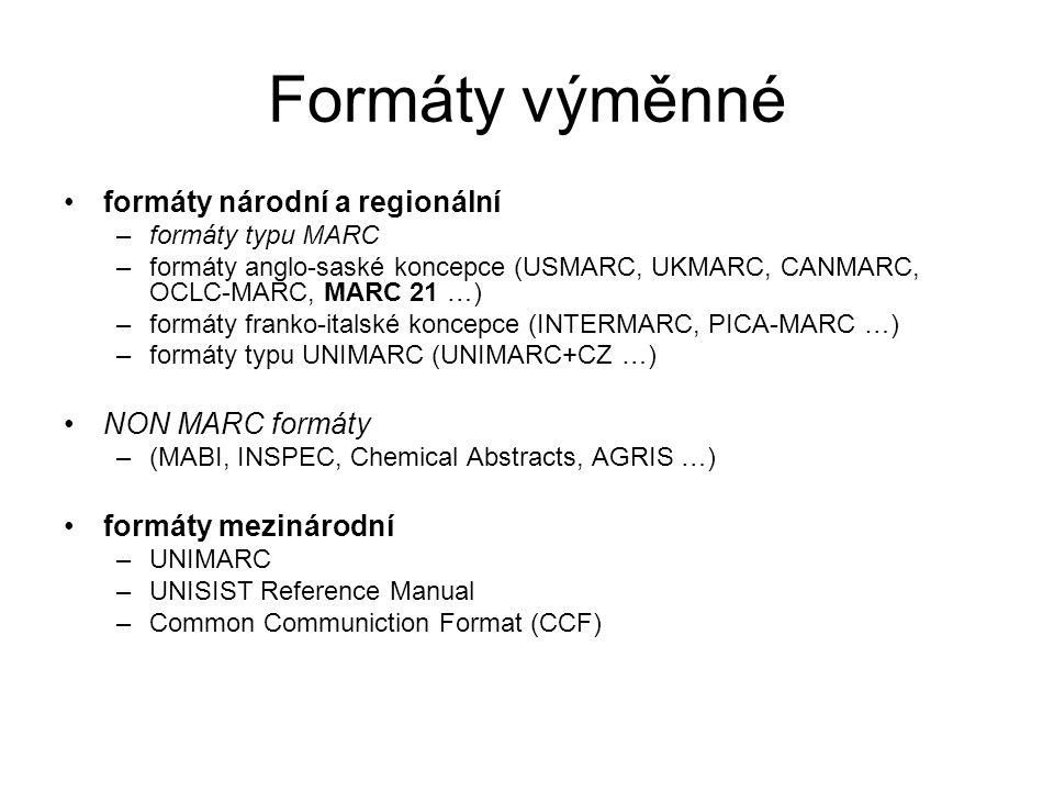 Formáty výměnné formáty národní a regionální –formáty typu MARC –formáty anglo-saské koncepce (USMARC, UKMARC, CANMARC, OCLC-MARC, MARC 21 …) –formáty