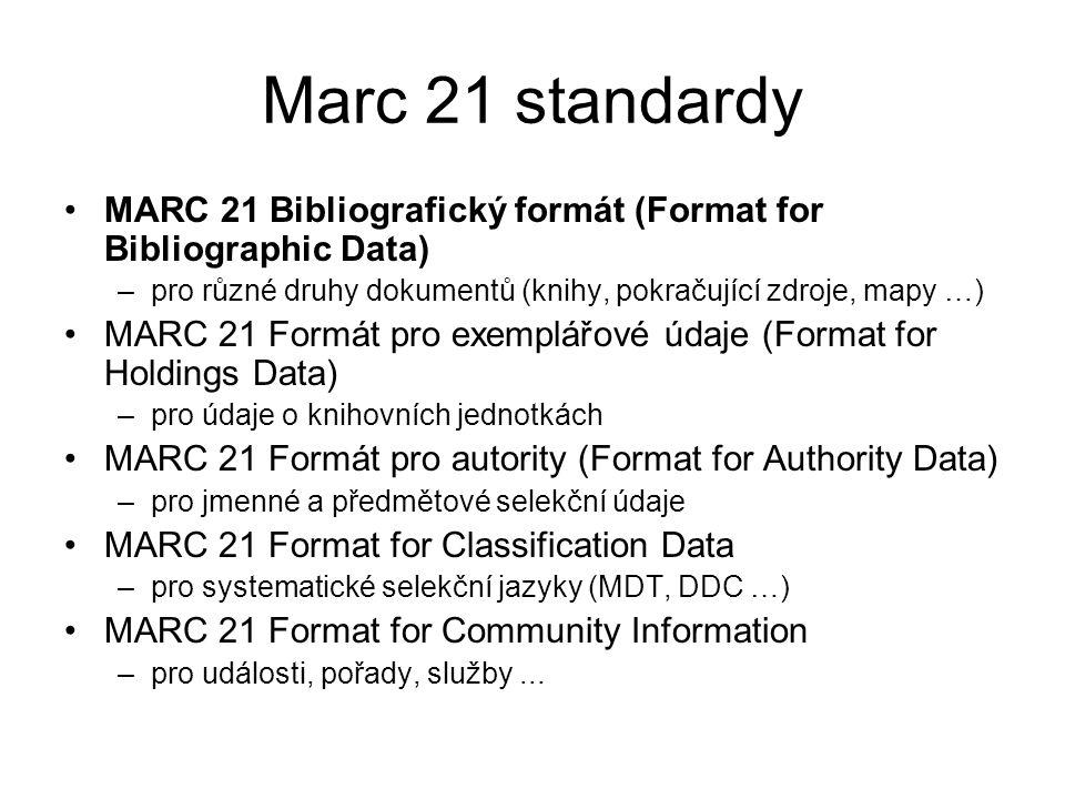 Marc 21 standardy MARC 21 Bibliografický formát (Format for Bibliographic Data) –pro různé druhy dokumentů (knihy, pokračující zdroje, mapy …) MARC 21
