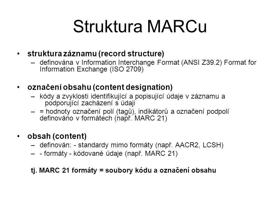 Struktura MARCu struktura záznamu (record structure) –definována v Information Interchange Format (ANSI Z39.2) Format for Information Exchange (ISO 27