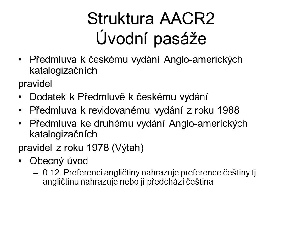 Struktura AACR2 Úvodní pasáže Předmluva k českému vydání Anglo-amerických katalogizačních pravidel Dodatek k Předmluvě k českému vydání Předmluva k re