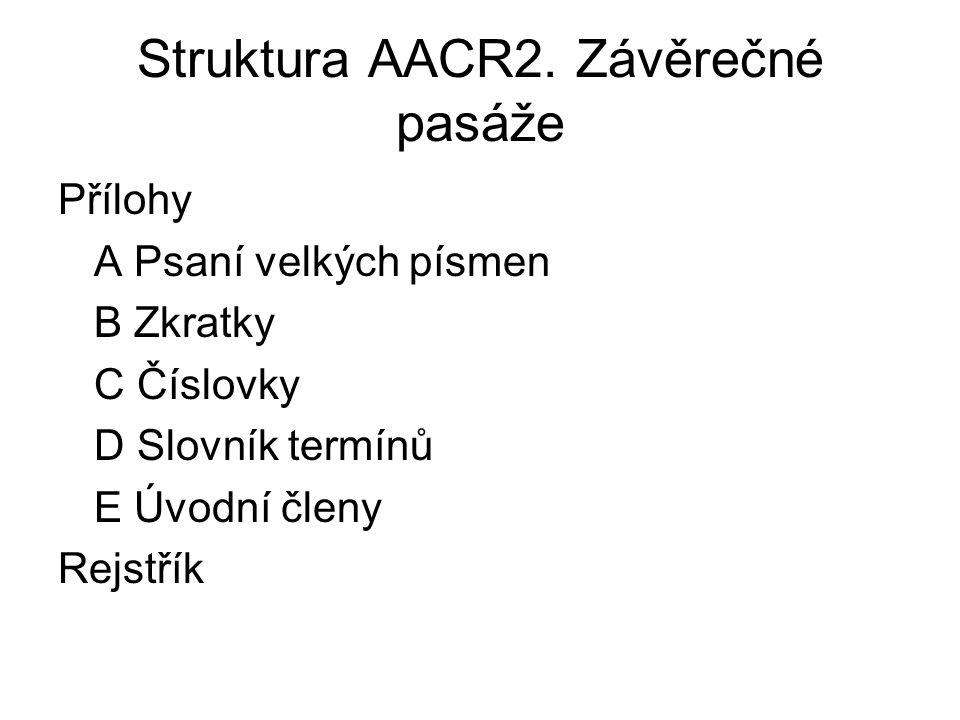 Struktura AACR2. Závěrečné pasáže Přílohy A Psaní velkých písmen B Zkratky C Číslovky D Slovník termínů E Úvodní členy Rejstřík