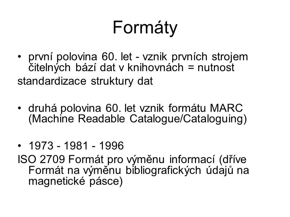 Formáty první polovina 60. let - vznik prvních strojem čitelných bází dat v knihovnách = nutnost standardizace struktury dat druhá polovina 60. let vz