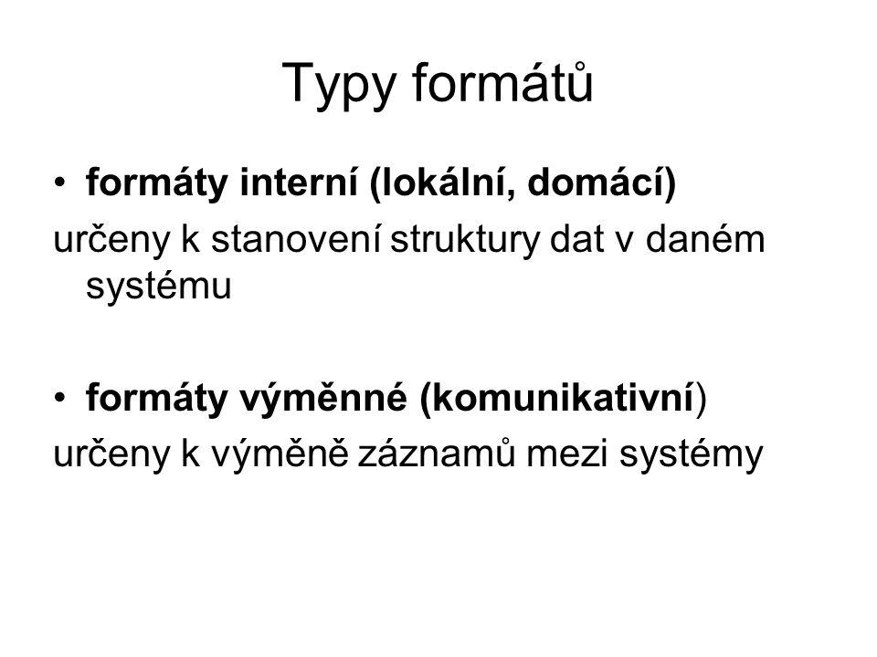Formáty výměnné formáty národní a regionální –formáty typu MARC –formáty anglo-saské koncepce (USMARC, UKMARC, CANMARC, OCLC-MARC, MARC 21 …) –formáty franko-italské koncepce (INTERMARC, PICA-MARC …) –formáty typu UNIMARC (UNIMARC+CZ …) NON MARC formáty –(MABI, INSPEC, Chemical Abstracts, AGRIS …) formáty mezinárodní –UNIMARC –UNISIST Reference Manual –Common Communiction Format (CCF)