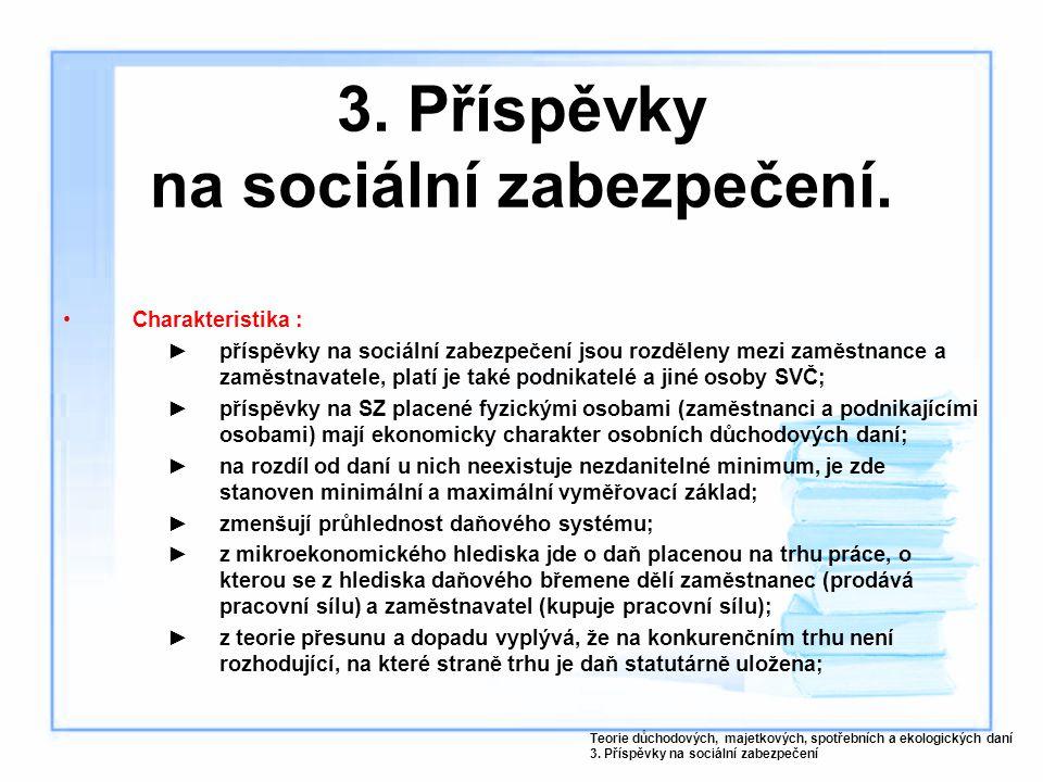 3. Příspěvky na sociální zabezpečení. Charakteristika : ►příspěvky na sociální zabezpečení jsou rozděleny mezi zaměstnance a zaměstnavatele, platí je