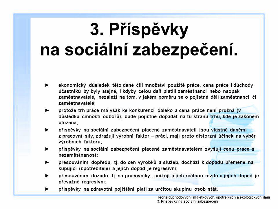 3. Příspěvky na sociální zabezpečení. ►ekonomický důsledek této daně čili množství použité práce, cena práce i důchody účastníků by byly stejné, i kdy