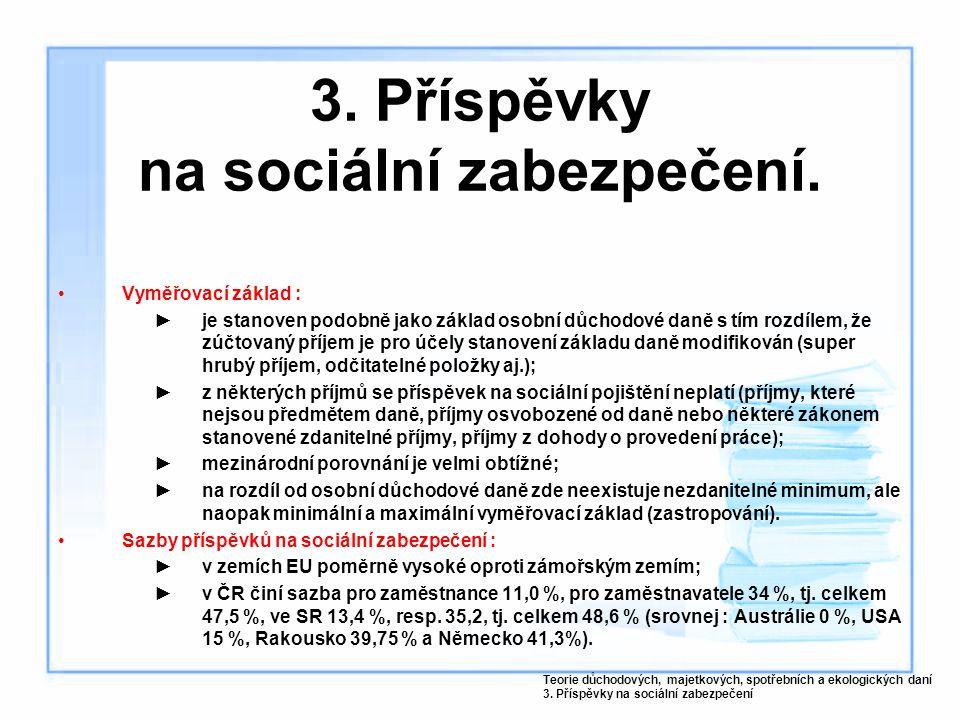 3. Příspěvky na sociální zabezpečení. Vyměřovací základ : ►je stanoven podobně jako základ osobní důchodové daně s tím rozdílem, že zúčtovaný příjem j