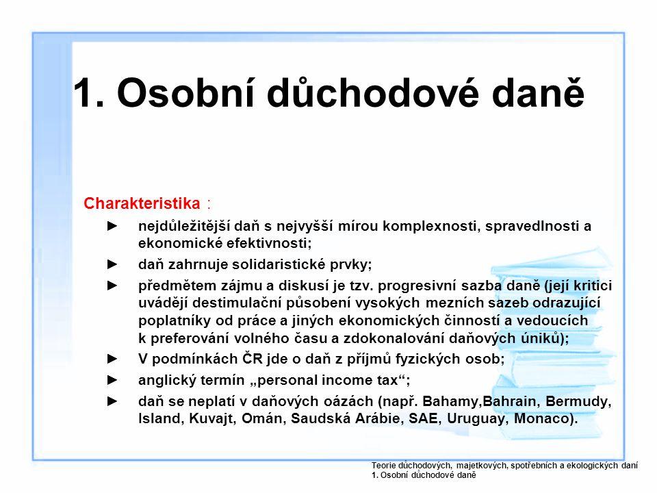 1. Osobní důchodové daně Charakteristika : ►nejdůležitější daň s nejvyšší mírou komplexnosti, spravedlnosti a ekonomické efektivnosti; ►daň zahrnuje s
