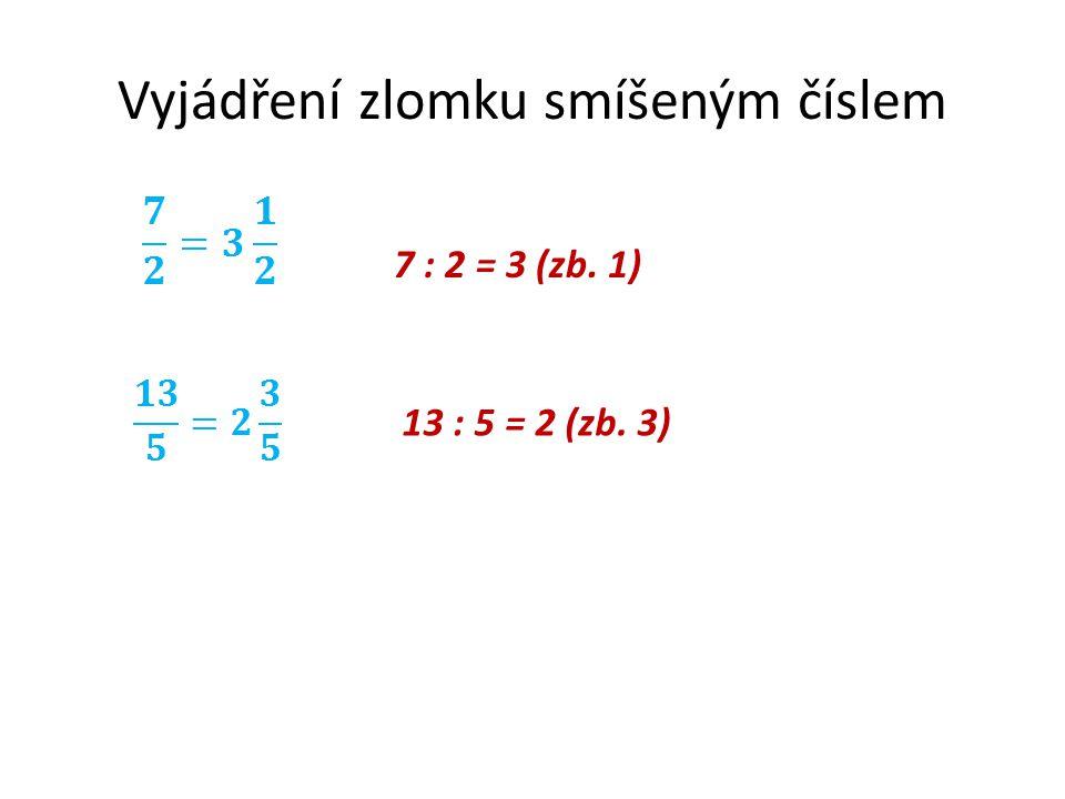 Vyjádření zlomku smíšeným číslem 7 : 2 = 3 (zb. 1) 13 : 5 = 2 (zb. 3)