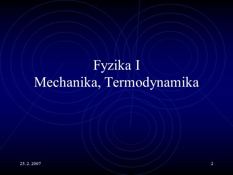25. 2. 20073 Fyzika II Elektřina a magnetismus, Optika, Moderní fyzika