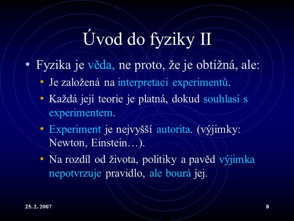25.2. 20079 Dělení fyziky I Fyzika je velmi rozsáhlá, ani fyzikové ji neznají celou.
