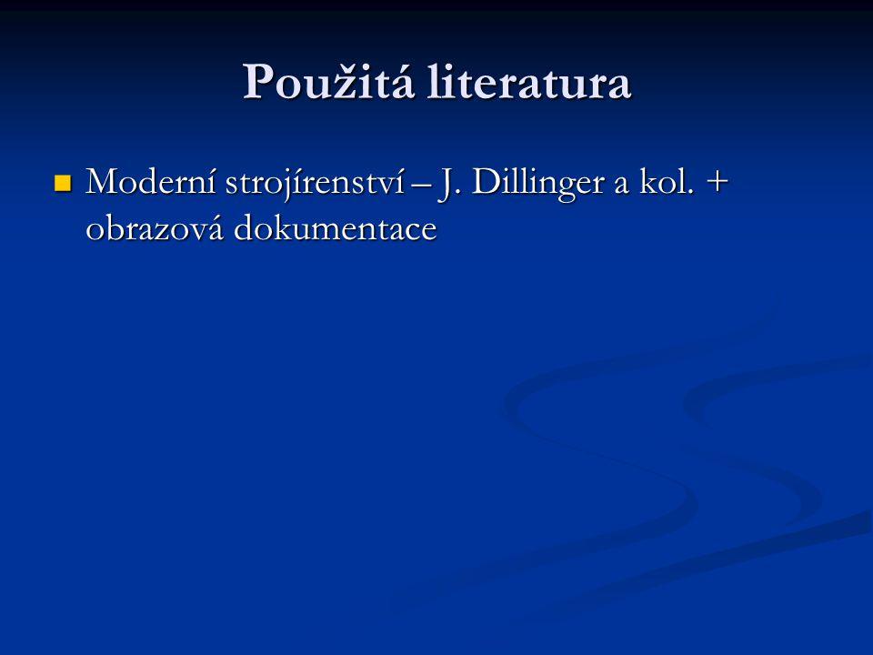 Použitá literatura Moderní strojírenství – J. Dillinger a kol. + obrazová dokumentace Moderní strojírenství – J. Dillinger a kol. + obrazová dokumenta
