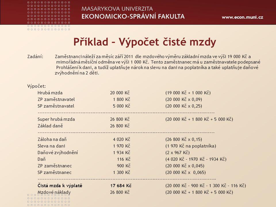 www.econ.muni.cz Příklad – Výpočet čisté mzdy Zadání: Zaměstnanci náleží za měsíc září 2011 dle mzdového výměru základní mzda ve výši 19 000 Kč a mimo