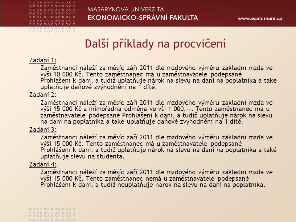 www.econ.muni.cz Další příklady na procvičení Zadaní 1: Zaměstnanci náleží za měsíc září 2011 dle mzdového výměru základní mzda ve výši 10 000 Kč. Ten
