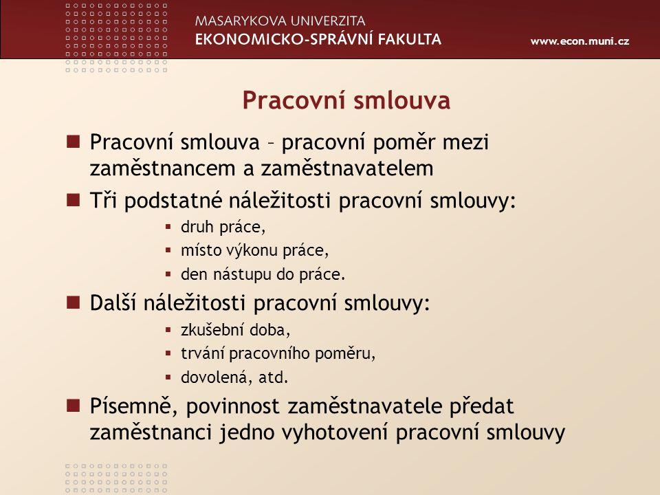 www.econ.muni.cz Pracovní smlouva Pracovní smlouva – pracovní poměr mezi zaměstnancem a zaměstnavatelem Tři podstatné náležitosti pracovní smlouvy: 