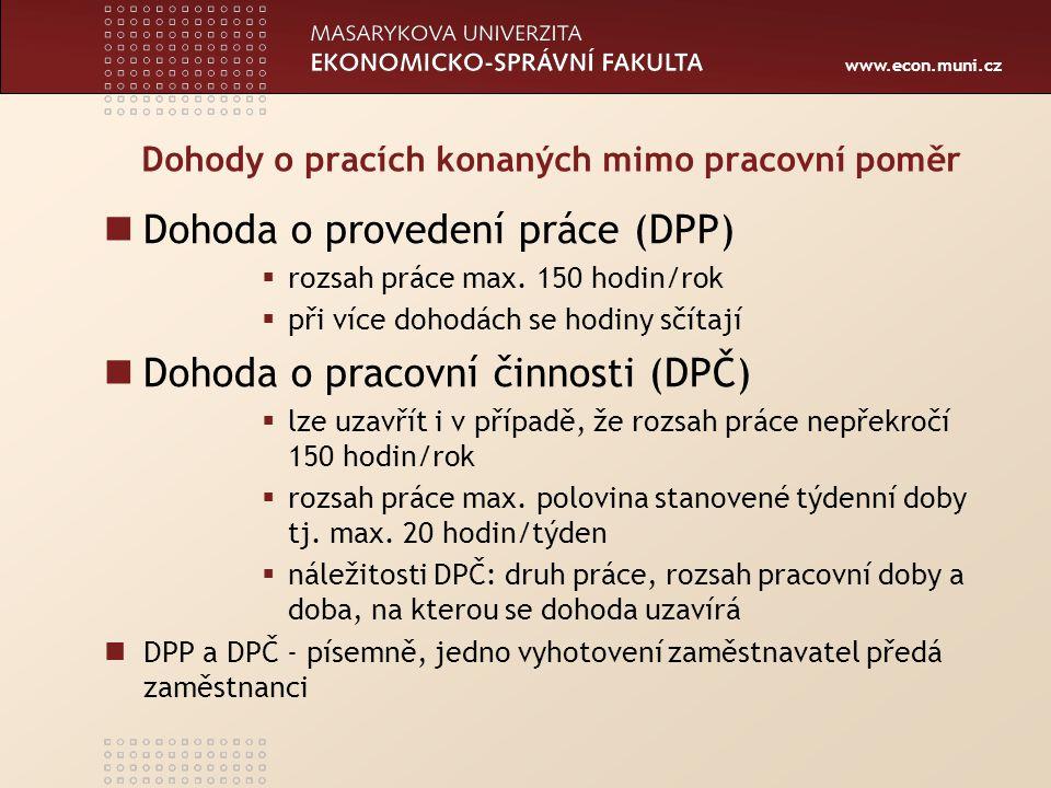 www.econ.muni.cz Dohody o pracích konaných mimo pracovní poměr Dohoda o provedení práce (DPP)  rozsah práce max. 150 hodin/rok  při více dohodách se