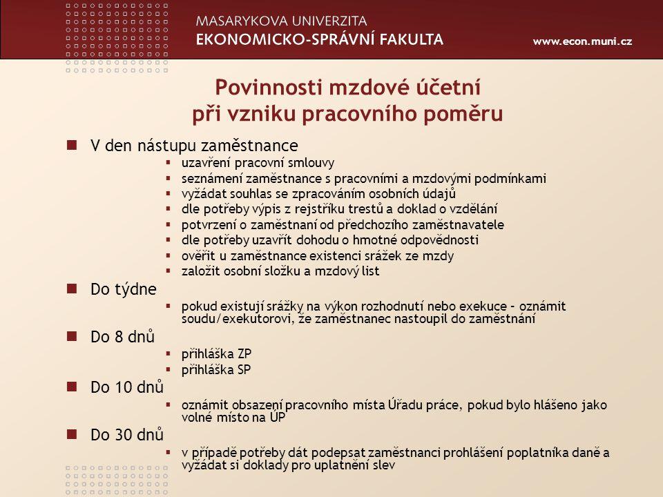 www.econ.muni.cz Povinnosti mzdové účetní při vzniku pracovního poměru V den nástupu zaměstnance  uzavření pracovní smlouvy  seznámení zaměstnance s