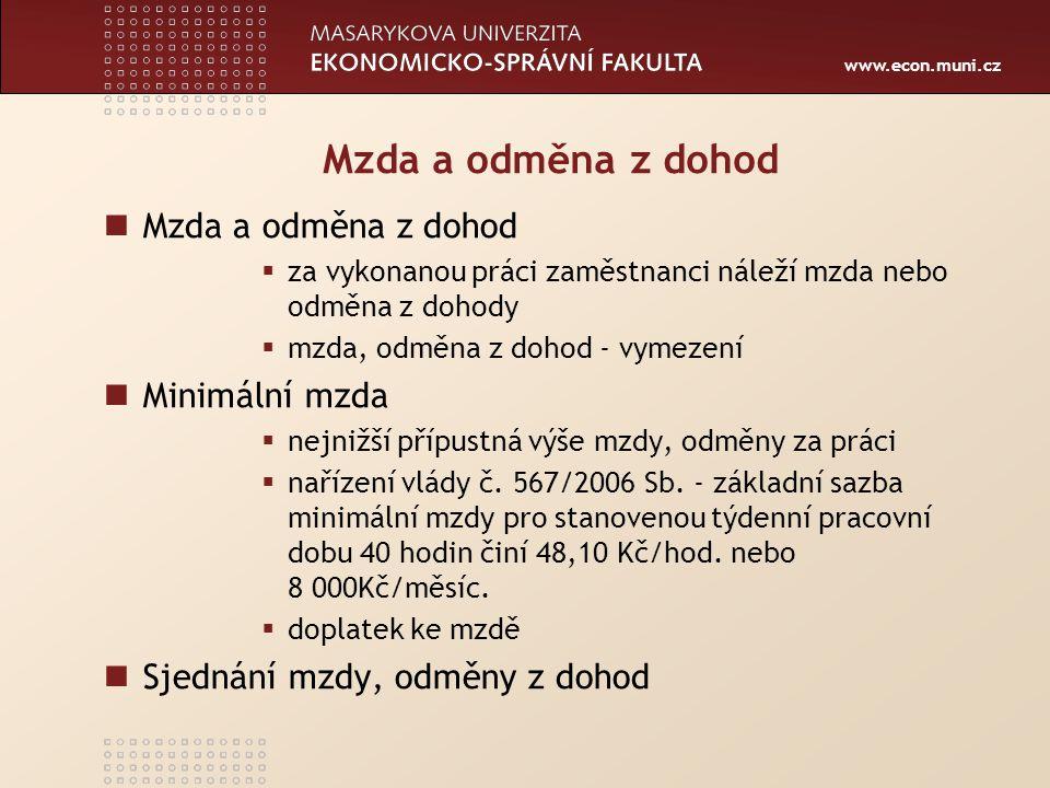 www.econ.muni.cz Zdanění mezd, dohod Pracovní poměr Hrubá mzda (základní mzda + příplatky + odměny + náhrady) ZP zaměstnavatel 9 % z HM (zaokr.