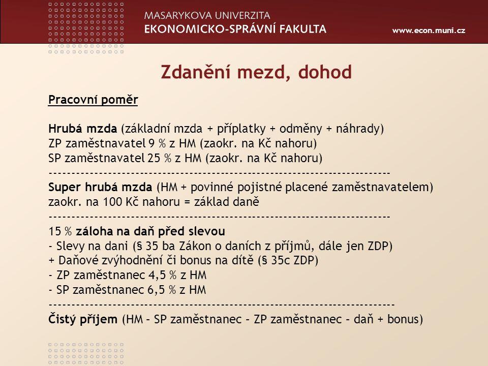 www.econ.muni.cz Zdanění mezd, dohod Pracovní poměr Hrubá mzda (základní mzda + příplatky + odměny + náhrady) ZP zaměstnavatel 9 % z HM (zaokr. na Kč