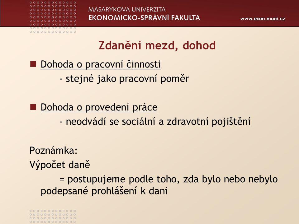 www.econ.muni.cz Zdanění mezd, dohod Dohoda o pracovní činnosti - stejné jako pracovní poměr Dohoda o provedení práce - neodvádí se sociální a zdravot