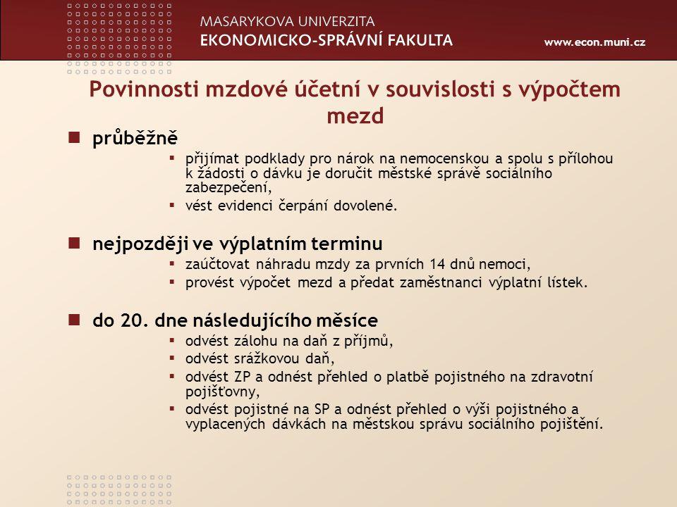 www.econ.muni.cz Povinnosti mzdové účetní v souvislosti s výpočtem mezd průběžně  přijímat podklady pro nárok na nemocenskou a spolu s přílohou k žád