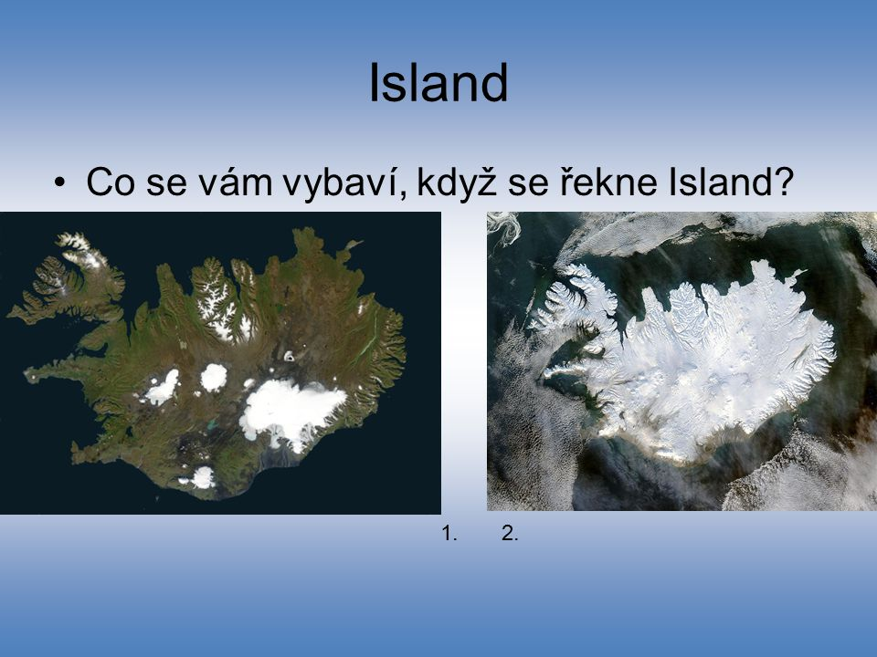 Otázka k zamyšlení na závěr Patří Island do Evropy? Ze kterých hledisek ano a ze kterých ne?