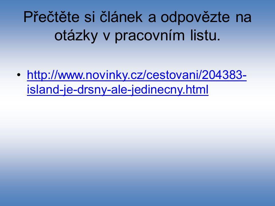 Přečtěte si článek a odpovězte na otázky v pracovním listu. http://www.novinky.cz/cestovani/204383- island-je-drsny-ale-jedinecny.htmlhttp://www.novin
