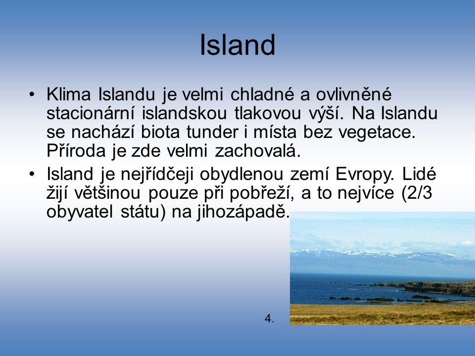 Island Klima Islandu je velmi chladné a ovlivněné stacionární islandskou tlakovou výší. Na Islandu se nachází biota tunder i místa bez vegetace. Příro