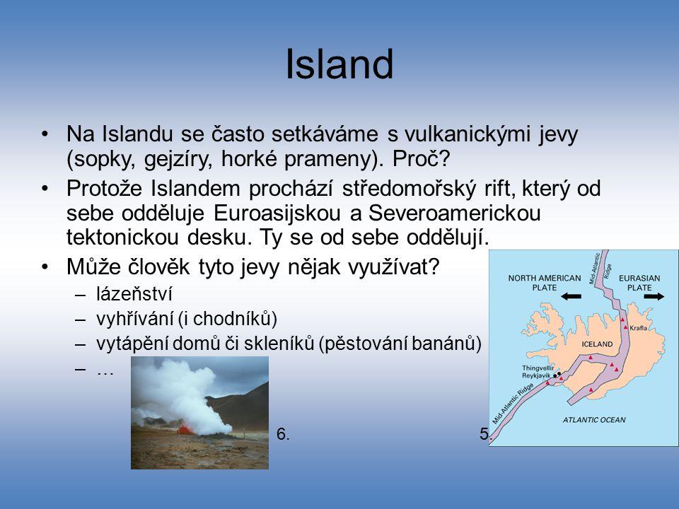 Island Na Islandu se často setkáváme s vulkanickými jevy (sopky, gejzíry, horké prameny). Proč? Protože Islandem prochází středomořský rift, který od