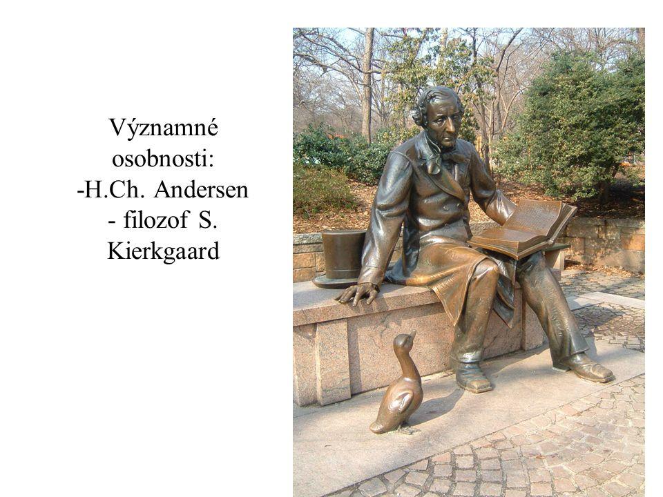 Významné osobnosti: -H.Ch. Andersen - filozof S. Kierkgaard