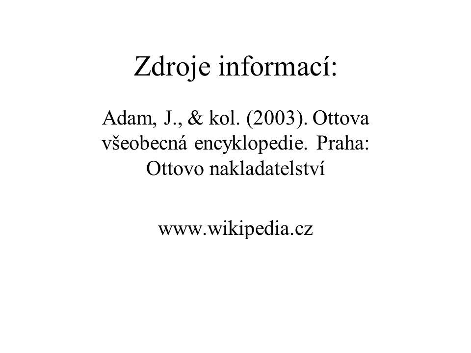 Zdroje informací: Adam, J., & kol. (2003). Ottova všeobecná encyklopedie. Praha: Ottovo nakladatelství www.wikipedia.cz