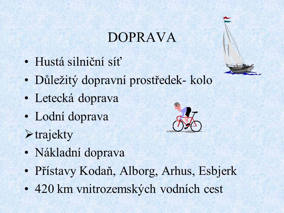 DOPRAVA Hustá silniční síť Důležitý dopravní prostředek- kolo Letecká doprava Lodní doprava  trajekty Nákladní doprava Přístavy Kodaň, Alborg, Arhus, Esbjerk 420 km vnitrozemských vodních cest