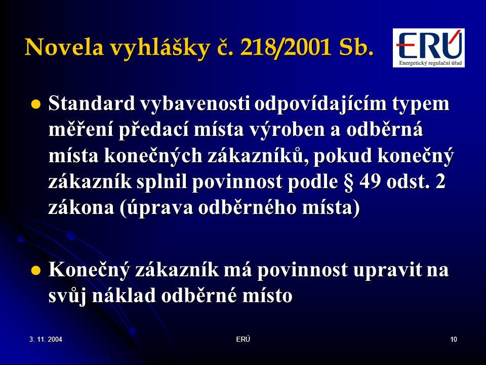 3. 11. 2004ERÚ10 Novela vyhlášky č. 218/2001 Sb. Standard vybavenosti odpovídajícím typem měření předací místa výroben a odběrná místa konečných zákaz