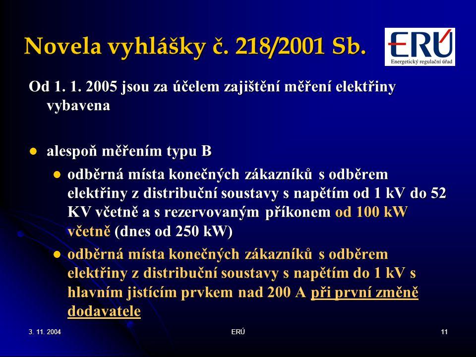 3. 11. 2004ERÚ11 Novela vyhlášky č. 218/2001 Sb. Od 1. 1. 2005 jsou za účelem zajištění měření elektřiny vybavena alespoň měřením typu B alespoň měřen