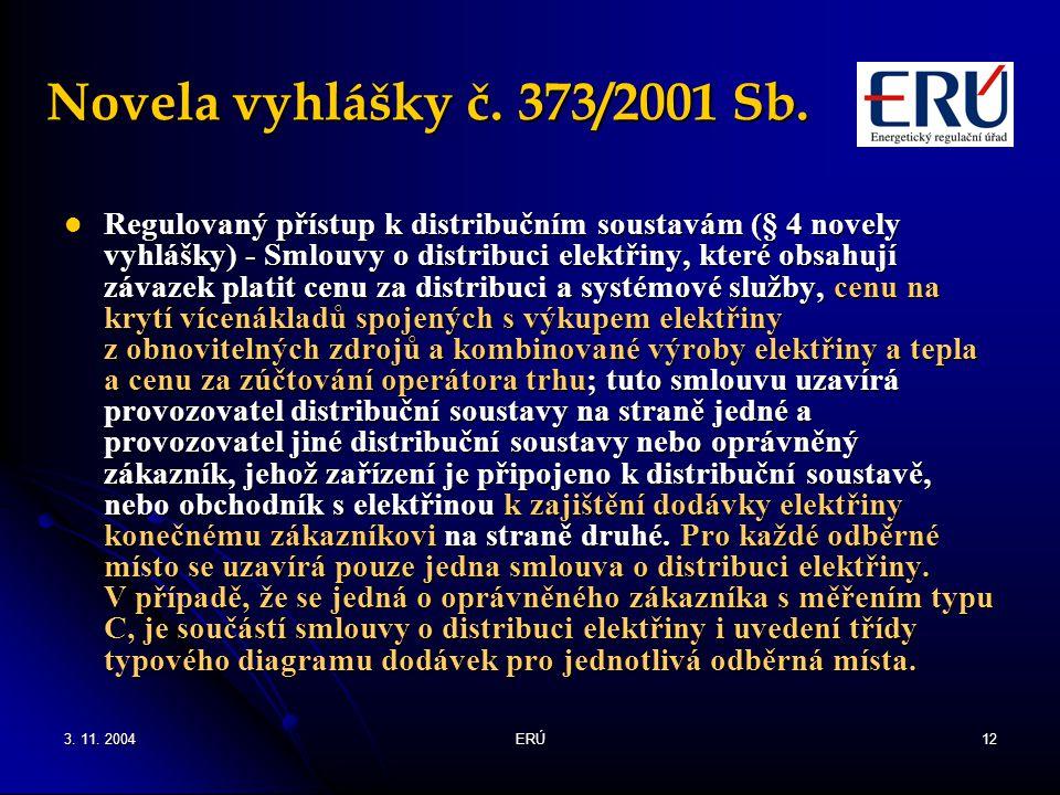 3. 11. 2004ERÚ12 Novela vyhlášky č. 373/2001 Sb. Regulovaný přístup k distribučním soustavám (§ 4 novely vyhlášky) - Smlouvy o distribuci elektřiny, k