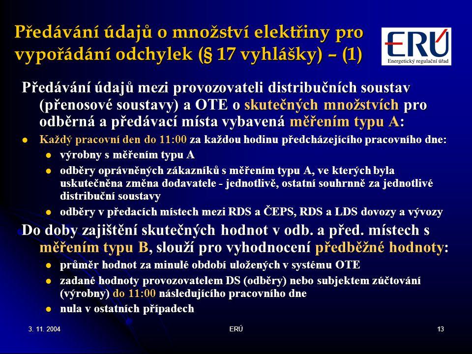3. 11. 2004ERÚ13 Předávání údajů o množství elektřiny pro vypořádání odchylek (§ 17 vyhlášky) – (1) Předávání údajů mezi provozovateli distribučních s