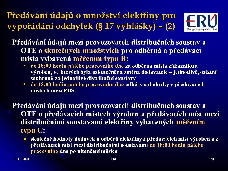 3. 11. 2004ERÚ14 Předávání údajů o množství elektřiny pro vypořádání odchylek (§ 17 vyhlášky) – (2) Předávání údajů mezi provozovateli distribučních s
