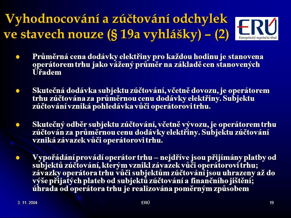 3. 11. 2004ERÚ19 Vyhodnocování a zúčtování odchylek ve stavech nouze (§ 19a vyhlášky) – (2) Průměrná cena dodávky elektřiny pro každou hodinu je stano