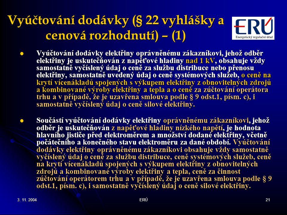 3. 11. 2004ERÚ21 Vyúčtování dodávky (§ 22 vyhlášky a cenová rozhodnutí) – (1) Vyúčtování dodávky elektřiny oprávněnému zákazníkovi, jehož odběr elektř