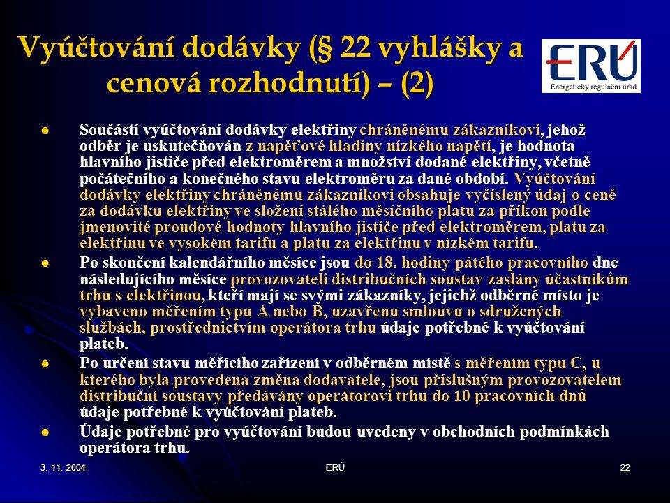 3. 11. 2004ERÚ22 Vyúčtování dodávky (§ 22 vyhlášky a cenová rozhodnutí) – (2) Součástí vyúčtování dodávky elektřiny chráněnému zákazníkovi, jehož odbě