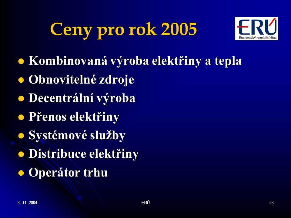 3. 11. 2004ERÚ23 Ceny pro rok 2005 Kombinovaná výroba elektřiny a tepla Kombinovaná výroba elektřiny a tepla Obnovitelné zdroje Obnovitelné zdroje Dec