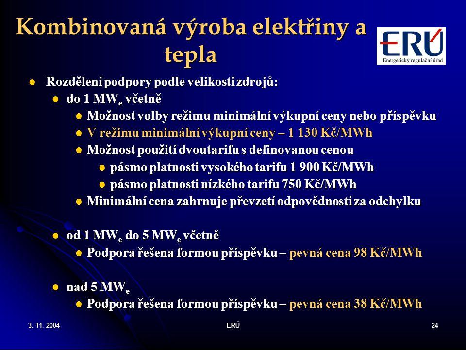3. 11. 2004ERÚ24 Kombinovaná výroba elektřiny a tepla Rozdělení podpory podle velikosti zdrojů: Rozdělení podpory podle velikosti zdrojů: do 1 MW e vč