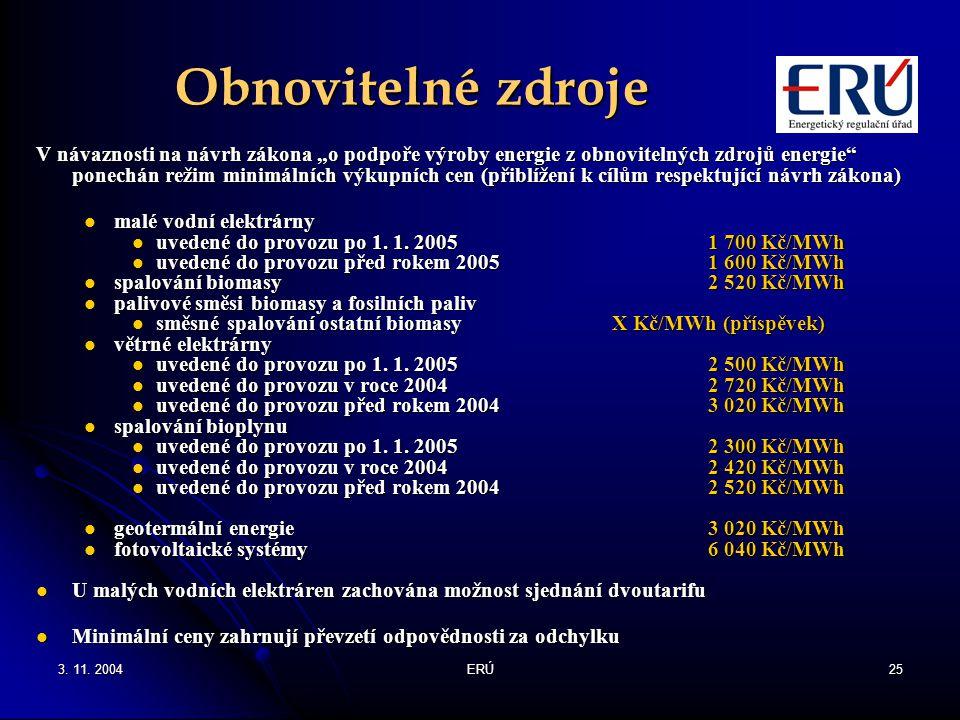 """3. 11. 2004ERÚ25 Obnovitelné zdroje V návaznosti na návrh zákona """"o podpoře výroby energie z obnovitelných zdrojů energie"""" ponechán režim minimálních"""