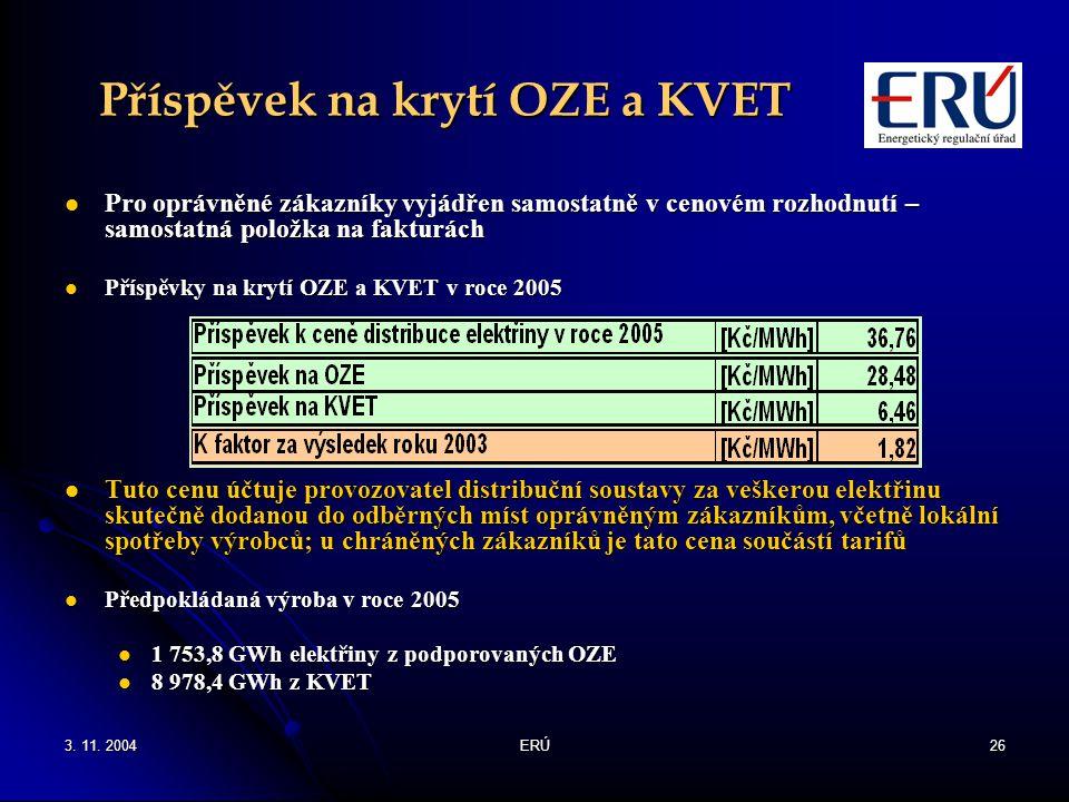 3. 11. 2004ERÚ26 Příspěvek na krytí OZE a KVET Pro oprávněné zákazníky vyjádřen samostatně v cenovém rozhodnutí – samostatná položka na fakturách Pro